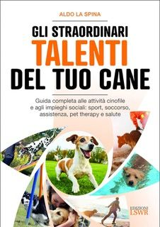gli-straordinari-talenti-del-tuo-cane-il-nuovo-libro-di-aldo-la-spina